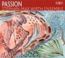 Passion/Stephan-Max Wirth Ensemble