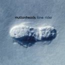 Lone Rider/Muttonheads