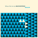 Where We Are/Mackintosh Braun