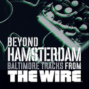 Beyond Hamsterdam, Baltimore Tracks from The Wire/The Wire