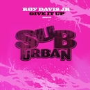 Give It Up/Roy Davis Jr.