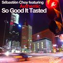 So Good It Tasted [feat. Authentic]/Sébastièn Choy