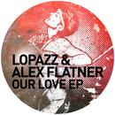 Our Love EP/LOPAZZ & Alex Flatner