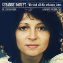 Wo sind all die schönen Jahre (Die Liedermacherin - Aufnahmen von 1966 - 1981)/Suzanne Doucet