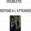 Repond A L´Attendre/Doubletik