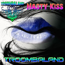 Nasty Kiss/Troombaland