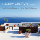 Sophisticated Balearic - Ibiza Café Chill Lounge/Luxury Grooves
