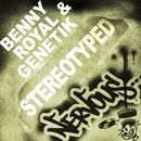 StereoTyped/Benny Royal & Genetik