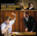 Drei Sekunden Gegenwart/Claus von Wagner