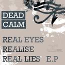 Real Eyes, Realise, Real Lies E.P/Dead Calm