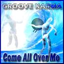 Come All Over Me/Groove Karma