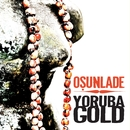 Osunlade presents Yoruba Gold/Osunlade presents Yoruba Gold
