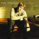 Someday EP/Rob Thomas