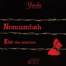 Ela: The Remixes/Nomumbah