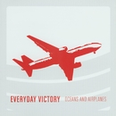 Oceans And Airplanes/Everyday Victory