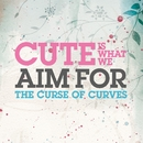 The Curse Of Curves (Digital Download)/Cute Is What We Aim For