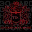 Go Hard Or Go Home/TRC