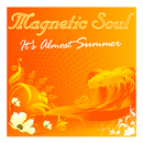 It's Almost Summer/Magnetic Soul