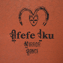 Mirror Dance/Afefe Iku