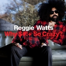 Why S*** So Crazy?/Reggie Watts