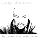 The Typewriter Wobulisten/Loop Dundee