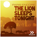 The Lion Sleeps Tonight/Paris Encore