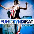 Kick The House/Funk Syndikat