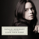 Selections From The Album Leave Your Sleep/Natalie Merchant