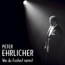 Was du Freiheit nennst/Peter Ehrlicher