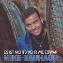 Es ist nichts mehr wie es war/Mike Bauhaus
