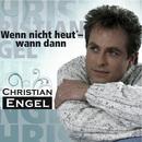 Wenn nicht heut' - wann dann/Christian Engel