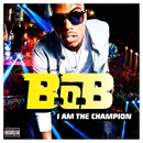 I Am The Champion/B.o.B