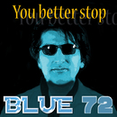 You Better Stop/Blue72