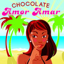 Amor Amar/Chocolate
