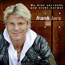 Du bist verrückt und nicht normal/Frank Lars