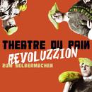 Revoluzzion zum Selbermachen/Theatre Du Pain
