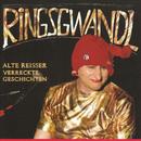 Alte Reisser, Verreckte Geschichten/Ringsgwandl