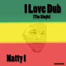 I Love Dub [The Single]/Natty I