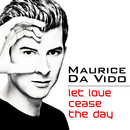 Let Love Cease The Day/Maurice Da Vido