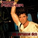 Ich vermisse Dich [reloaded]/Tommy Fischer