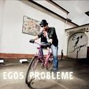 Egos Probleme/Ego Super