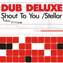 Shout To You/Dub Deluxe