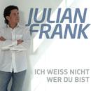 Ich weiss nicht wer Du bist/Julian Frank