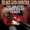 The Greatest George Strait Tribute/The Mick Lloyd Connection