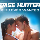All I Ever Wanted/Base Hunter