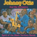 Spirit Of The Black Territory Bands/Johnny Otis & His Orchestra