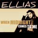 When Midnight Comes To Me/Ellias