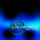 Dust To Dirt/Alien Crime Syndicate