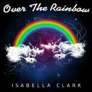 Over the Rainbow/Isabella Clark
