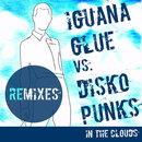 In The Clouds (The Remixes)/Iguana Glue vs. Disko Punks